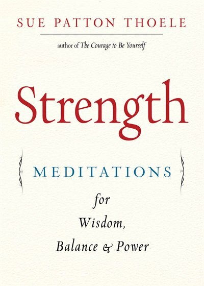 Strength:Meditations For Wisdom, Balance & Power by Sue Patton Thoele