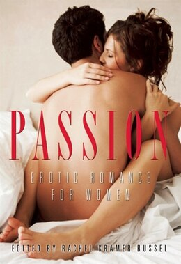 Book Passion: Erotic Romance for Women by Rachel Kramer Bussel