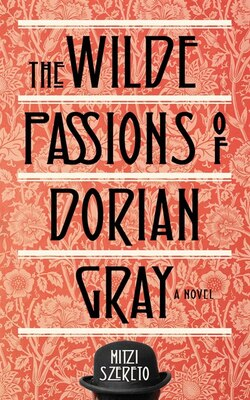 Book Wilde Passions Of Dorian Gray: A Novel by Mitzi Szereto