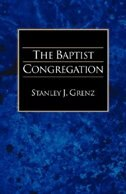 The Baptist Congregation:A Guide to Baptist Belief & Practice