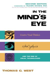 In The Mind's Eye: Visual Thinkers, Gifted People With Dyslexia And Other Learning Difficulties…
