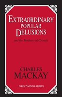 Extraordinary Popular Delusions: And The Madness Of Crowds