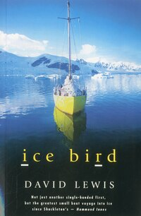Ice Bird: The Classic Story of the First Single-Handed Voyage to Antarctica