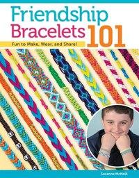 Friendship Bracelets 101: Fun to Make, Fun to Wear, Fun to Share