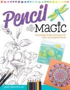 Pencil Magic: Surprisingly Simple Techniques for Color and Graphite Pencils