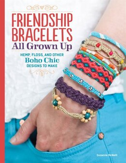 Book Friendship Bracelets: All Grown Up Hemp, Floss, and Other Boho Chic Designs to Make by Suzanne McNeill