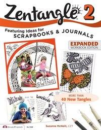 Zentangle 2, Expanded Workbook Edition: Scrapbooks, Sketchbooks, Journals, AJCs, Cards, Words…