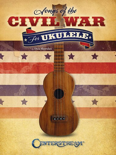 Songs Of The Civil War For Ukulele by Dick Sheridan