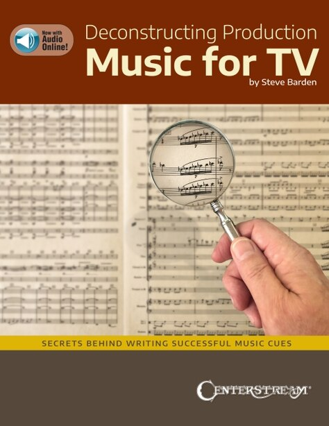 Deconstructing Production Music For Tv: Secrets Behind Writing Successful Music Cues By Steve Barden: Secrets Behind Writing Successful Music Cues by Steve Barden