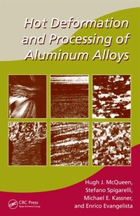 Hot Deformation and Processing of Aluminum Alloys: Microstructures, Properties and Processing