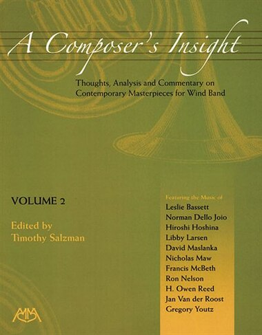 A Composer's Insight, Volume 2: Thoughts, Analysis And Commentary On Contemporary Masterpieces For Wind Band by Timothy Salzman