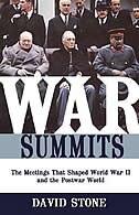 War Summits: The Meetings That Shaped World War II and the Postwar World
