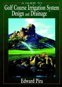 Book A Guide to Golf Course Irrigation System Design and Drainage by Edward Pira