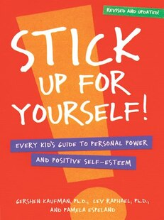 Stick Up for Yourself!: Every Kid's Guide To Personal Power And Positive Self-esteem