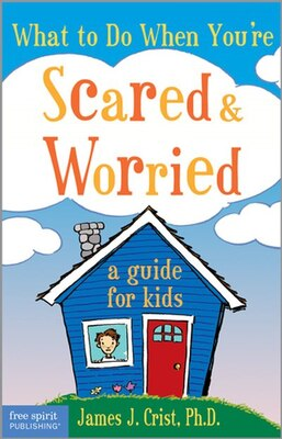 Book What To Do When You're Scared & Worried: A Guide For Kids by James Crist
