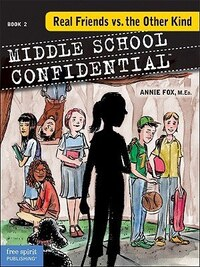 Real Friends Vs. The Other Kind: Middle School Confidential