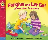 Forgive And Let Go!: A Book About Forgiveness