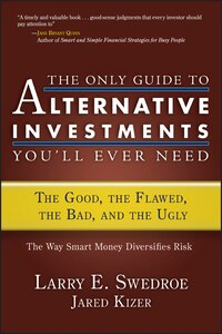 The Only Guide to Alternative Investments Youll Ever Need: The Good, the Flawed, the Bad, and the…