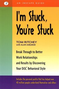 I'm Stuck, You'Re Stuck: Break Through to Better Work Relationships and Results by Discovering Your…