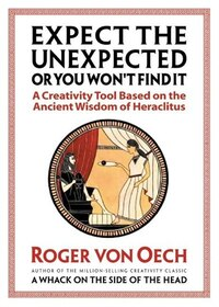 Expect the Unexpected or You Won't Find It: A Creativity Tool Based on the Ancient Wisdom Of…