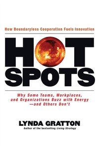 Hot Spots: Why Some Teams, Workplaces, and Organizations Buzz with Energy and Others Don't
