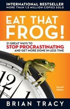 Eat That Frog!: 21 Great Ways to Stop Procrastinating and Get More Done in Less Time, 2nd edition