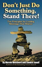 Don't Just Do Something, Stand There!: Ten Principles for Leading Meetings That Matter