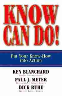 Know Can Do!: Put Your Know-How into Action by Ken Blanchard