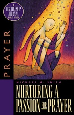 Book Nurturing a Passion for Prayer: A Discipleship Journal Bible Study by Michael Smith