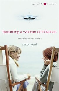 Becoming A Woman Of Influence: Making a Lasting Impact on Others A Part of the Thrive! Study Series