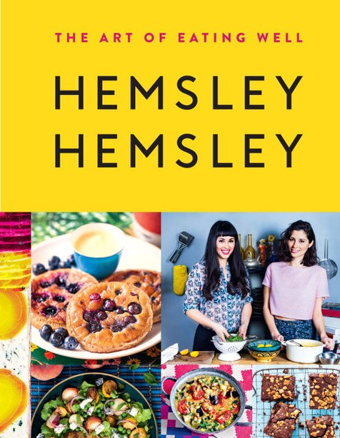 The Art Of Eating Well: Hemsley And Hemsley by Jasmine Hemsley