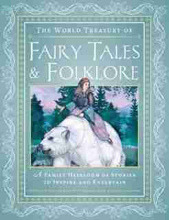 The World Treasury Of Fairy Tales & Folklore: A Family Heirloom Of Stories To Inspire & Entertain by Joanna Gilar