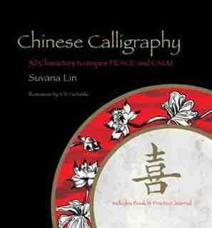 Chinese Calligraphy: 50 Characters To Inspire Peace And Calm - Includes Book & Practice Journal by Suvana Lin