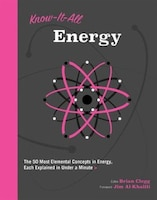 Know It All Energy: The 50 Most Elemental Concepts In Energy, Each Explained In Under A Minute