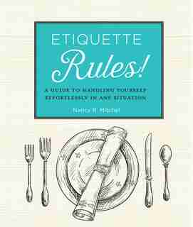 Etiquette Rules!: A Field Guide To Modern Manners by Nancy R. Mitchell