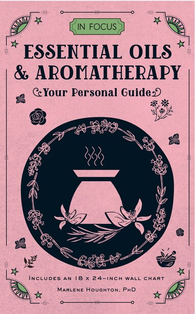 In Focus Essential Oils & Aromatherapy: Your Personal Guide by Marlene Houghton