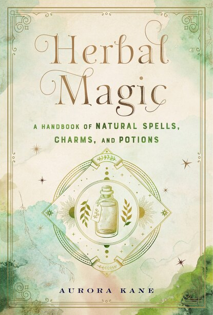 Herbal Magic: A Handbook Of Natural Spells, Charms, And Potions by Aurora Kane