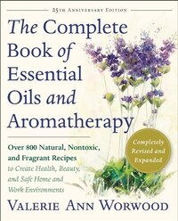 The Complete Book Of Essential Oils And Aromatherapy: Over 800 Natural, Nontoxic, And Fragrant…