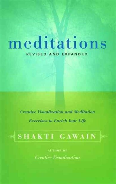 Meditations: Creative Visualization and Meditation Exercises to Enrich Your Life by Shakti Gawain