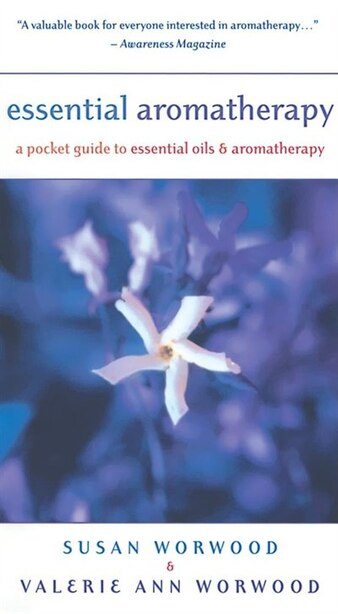 Essential Aromatherapy: A Pocket Guide to Essential Oils and Aromatherapy by Susan E. Worwood