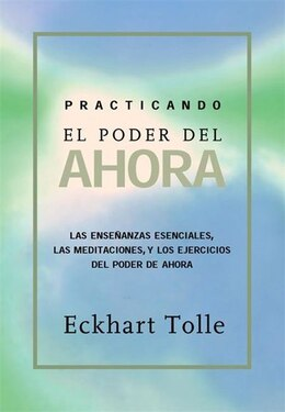 Book Practicando el poder de ahora: Practicing the Power Of Now, Spanish-Language Edition by Eckhart Tolle