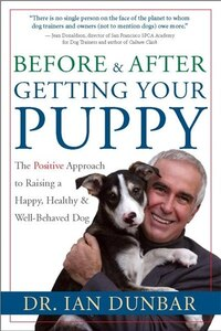 Before and After Getting Your Puppy: The Positive Approach to Raising a Happy, Healthy, and Well…