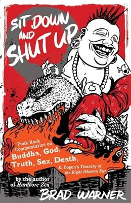 Book Sit Down and Shut Up: Punk Rock Commentaries on Buddha, God, Truth, Sex, Death, and Dogen's… by Brad Warner