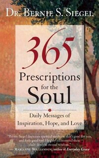 365 Prescriptions for the Soul: Daily Messages Of Inspiration, Hope, and Love