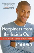 Happiness From the Inside Out: The Art and Science Of Fulfillment