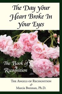 The Day Your Heart Broke In Your Eyes: The Book Of Recognition