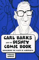 Carl Barks and the Disney Comic Book: Unmasking the Myth of Modernity