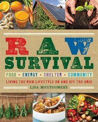 Raw Survival: Living The Raw Lifestyle On And Off The Grid