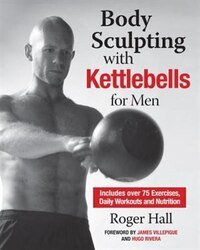 Body Sculpting With Kettlebells For Men: The Complete Strength And Conditioning Plan - Includes…