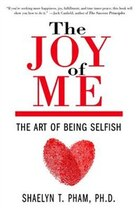 The Joy Of Me: The Art Of Being Selfish
